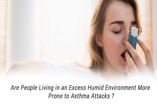 Are people living in an excess humid environment more prone to asthma attacks?
